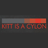 Kitt is a Cylon