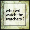watchmen, who will watch the watchers