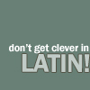 tempestsarekind: don't get clever in latin! [donna]