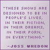 Joss Whedon quote - fandom gets into eve