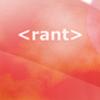 rant, <rant>