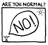 Are you normal? NO!