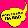 note to self: i'm rad