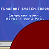 virus=very yes, computer over, flagrant system error