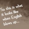 english blows up