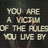 you are a victim of the rules you live b