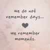 We don't remember days....