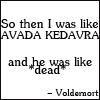 fallingecstasy: Avada Kedavra