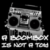 Boombox - A Boombox Is Not A Toy