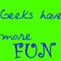 Geeks have more fun