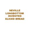 sliced bread neville!