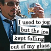 Tony Stark: use to jog but the ice cubes