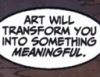 art will make meaning out of you