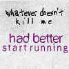 Maia Quote- Whatever doesn't kill me bet