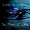 Sci-Fi Six Word Stories