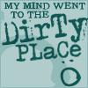 Dirrrrrrty - I am a bad bad person