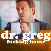 greg f-ing house man