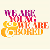Never far..always in my heart that's were you are': [quote] We are young&bored