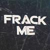 frack me