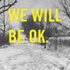 we will be okay