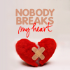 nobody breaks my <3
