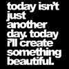 Create Something Beautiful Today