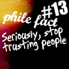 (X-F) Fact: Seriously stop trusting peop