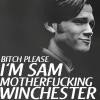 Taiyou: I am Sam Motherfucking WInchester