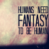Humans need fantasy to be human