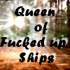 Queen of Fucked up Ships