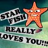 STARFISH REALLY FUCKING LOVES YOU