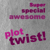 super awesome plottwist