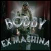 Bobby Ex Machina