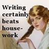 writing beats housework