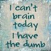 i is dumb