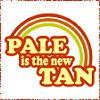 Paula: saying- pale is the new tan