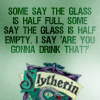 Carrie Leigh: Slytherin ru gonna drink that?