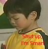 shut up, I'm smart