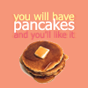 cryzzel: you will have pancakes and like it