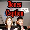 Bones Caption 3