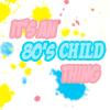 80's Child thing