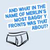 Merlin's underwear!