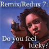 remix 7, do you feel lucky