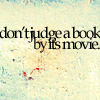 Quote: Don't Judge A Book by Its Movie