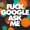 auntpurl: fuck google ask me