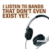 I listen to bands