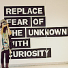 replace the fear of the unknown with cur