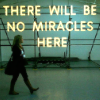 there will be no miracles
