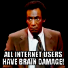all internet users have brain damage