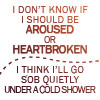 aroused or heartbroken